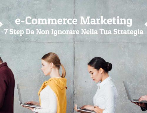 e-Commerce Marketing: 7 Step Da Non Ignorare Nella Tua Strategia